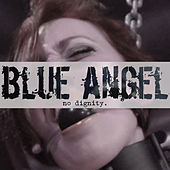 No Dignity by Blue Angel