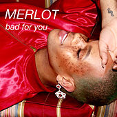 Bad For You by Merlot