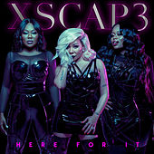 Here for It von Xscape