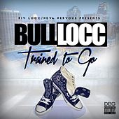 Trained to Go by Bull Locc