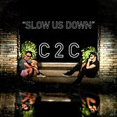 Slow Us Down by C2C