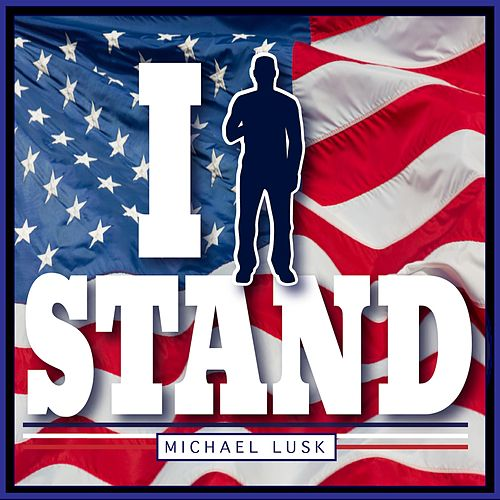 I Stand by Michael Lusk