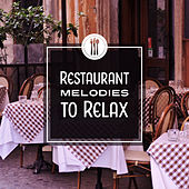 Restaurant Melodies to Relax by Restaurant Music Songs