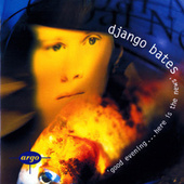 Django Bates: Good Evening...Here Is The News by Various Artists