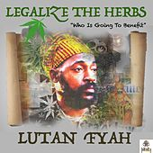 Legalize the Herbs by Lutan Fyah