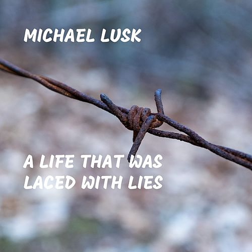A Life That Was Laced With Lies by Michael Lusk