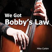 We Got Bobby's Law by Mike Corbin