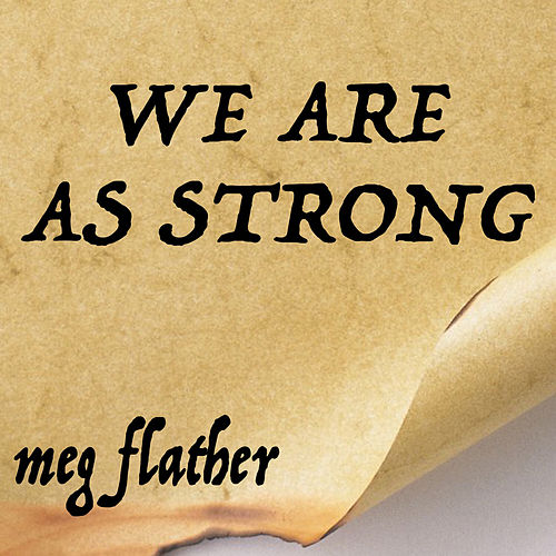 We Are as Strong by Meg Flather