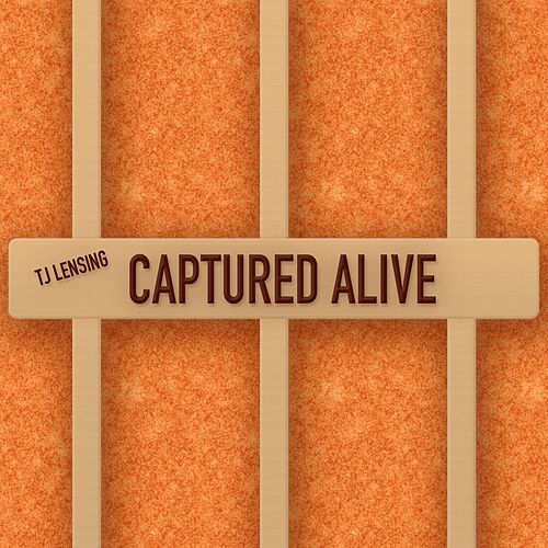 Captured Alive by TJ Lensing