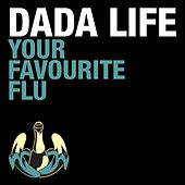 Your Favourite Flu by Dada Life