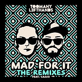 Mad For It (Remixes) by TooManyLeftHands