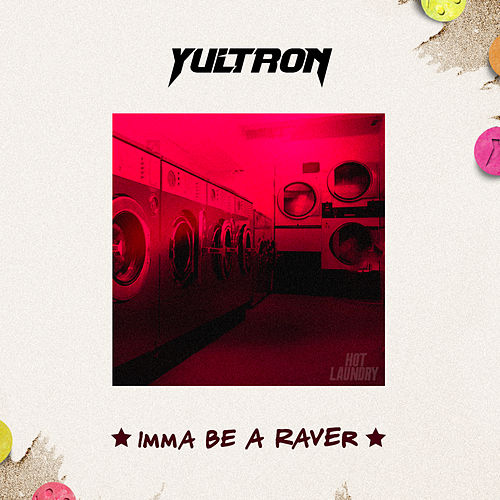 Imma Be A Raver by Yultron