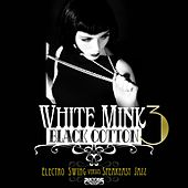White Mink: Black Cotton, Vol. 3 (Electro Swing vs Speakeasy Jazz) by Various Artists
