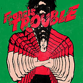 Francis Trouble by Albert Hammond Jr.
