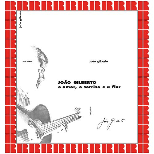 O Amor, O Sorriso E A Flor (Hd Remastered Edition) by João Gilberto