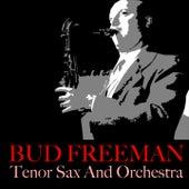 Bud Freeman: Tenor Sax And Orchestra by Bud Freeman