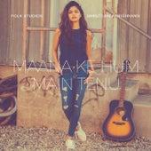 Maana Ke Hum Main Tenu by Folk Studios