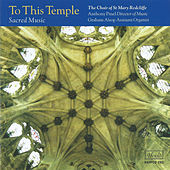 To This Temple: Sacred Music by Anthony Pinel
