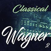 Classical Wagner 2 by Various Artists