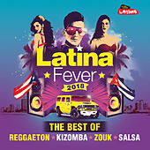 Latina Fever 2018 : The Best of Reggaeton, Kizomba, Zouk and Salsa von Various Artists