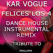 Felices Los 4 (Dance House Instrumental Remix [Tribute To Maluma]) by Kar Vogue
