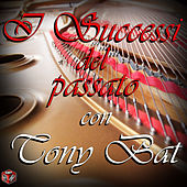 I successi del passato con Tony Bat de Various Artists