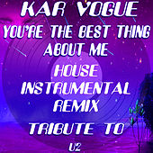 You're The Best Thing About Me (House Instrumental Remix)[Tribute To U2] by Kar Vogue