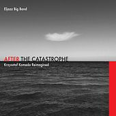 After the Catastrophe (Krzysztof Komeda Reimagined) by Eljazz Big Band