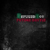 Future Battle by Refused Boy