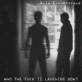 Who the Fuck Is Laughing Now? by Ailo Finnestrand