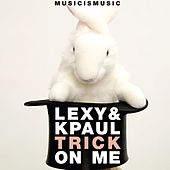 Trick On Me by Lexy & K-Paul
