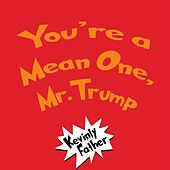 You're a Mean One, Mr. Trump (Parody of
