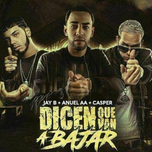 Dicen Que Van a Bajar (feat. Jay B & Casper) de Anuel Aa