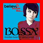 Believe sounds like...bossa - brazilian tunes for special moods by Various Artists