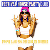 Festival House Party Club - Pumpin Dance Smashers for Top Clubbers von Various Artists