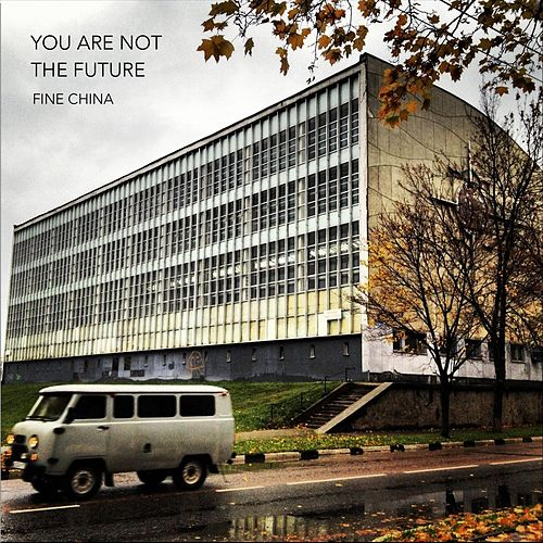 You Are Not the Future by Fine China