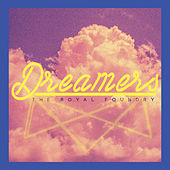 Dreamers by The Royal Foundry
