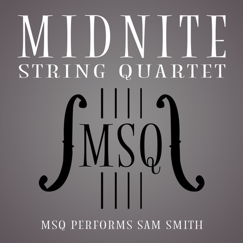MSQ Performs Sam Smith de Midnite String Quartet