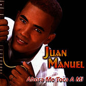 Ahora Me Toca A Mi de Juan Manuel