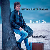 Here I Go: Ballads 'n' Blues by David Burnett Graham