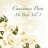 Canciones para Mi Boda, Vol. 1 by Various Artists