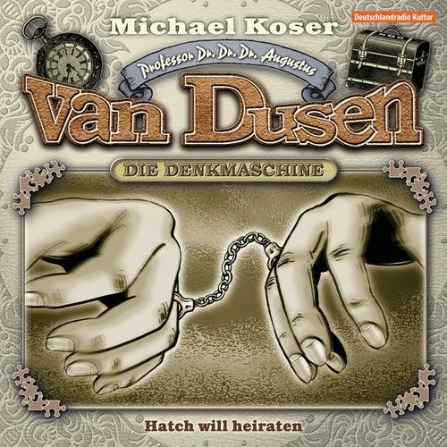 Folge 20: Hatch will heiraten von Professor Dr. Dr. Dr. Augustus van Dusen
