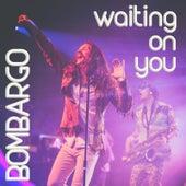 Waiting on You de Bombargo