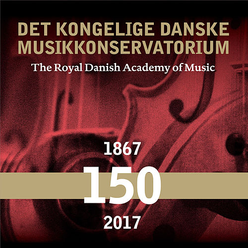 The Royal Danish Academy of Music 150 years by Various Artists