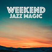 Weekend Jazz Magic by Various Artists