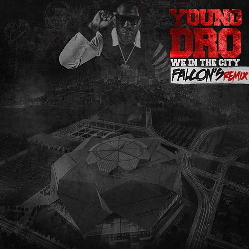 We In Da City (Atlanta Falcons Remix 2017) by Young Dro