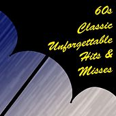 '60s Classic: Unforgettable Hits & Misses by Various Artists