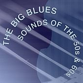 The Big Blues Sounds of the '50s & '60s by Various Artists