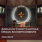 Anglican Chant Canticle Organ Accompaniments (Instrumental) by John Keys
