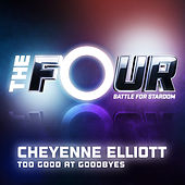 Too Good At Goodbyes (The Four Performance) de Cheyenne Elliott